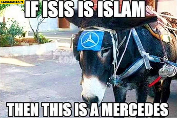 If ISIS is Islam then this is a Mercedes donkey with Mercedes logo