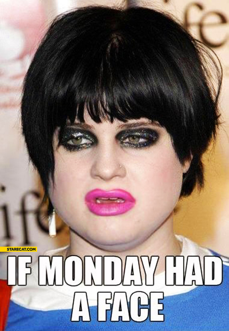 If monday had a face Kelly Osbourne