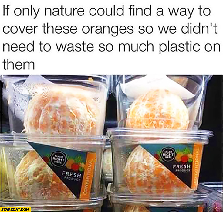 If only nature could find a way to cover these oranges so we didn't need to waste so much plastic on them fail peeled oranges
