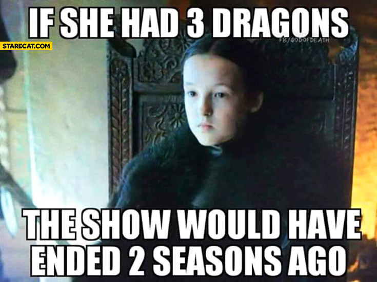 If she had 3 dragons the show would have ended 2 seasons ago Lyanna Mormont Game of Thrones