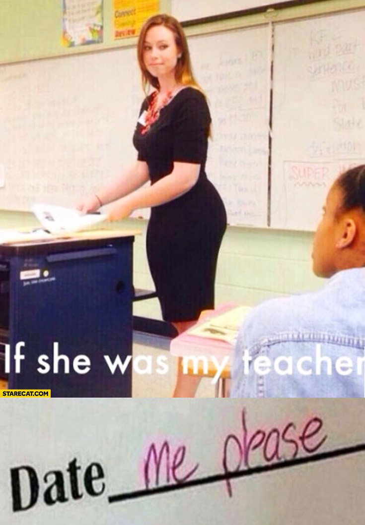 If she was my teacher date me please