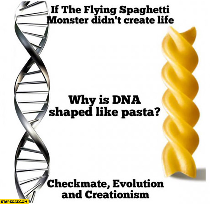 If the flying spaghetti monster didn't create life why is DNA shaped like pasta? Checkmate evolution and creationism