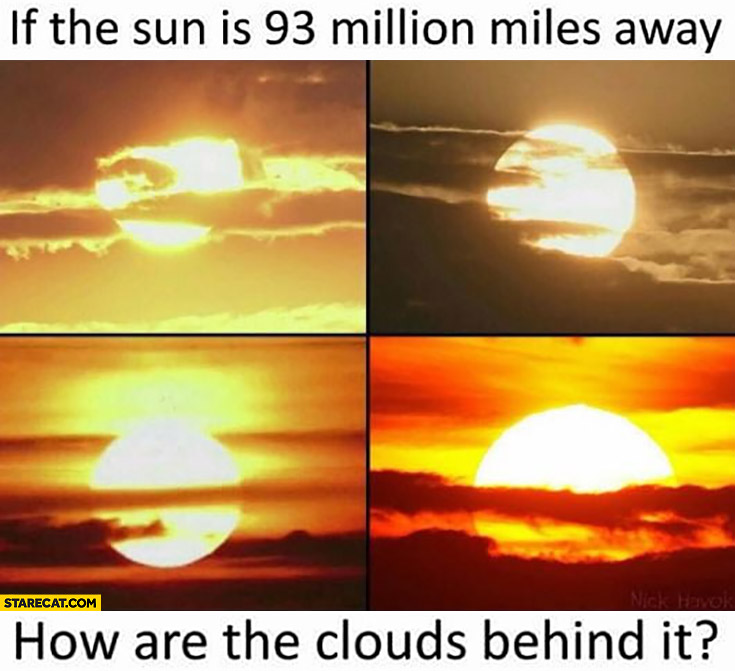 If the sun is 93 million miles away how are the clouds behind it?