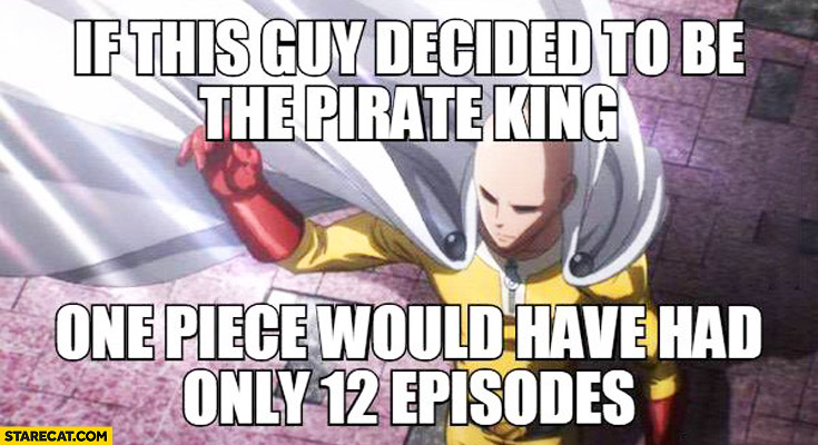 If this guy decided to be the pirate king one piece would have had only 12 episodes