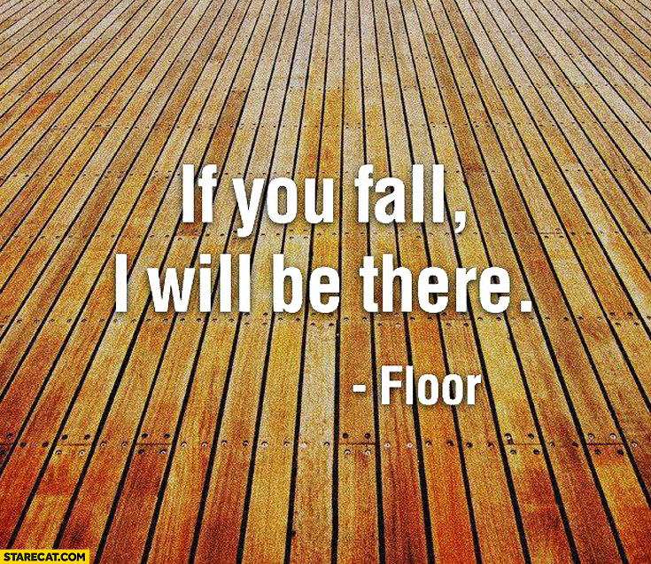 If you fall I will be there floor
