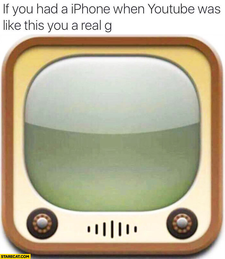 If you had an iPhone when YouTube was like this you're a real G old TV icon