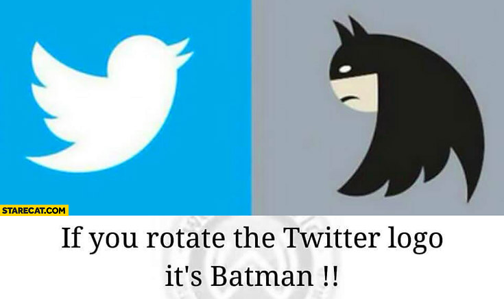 If you rotate twitter logo it's Batman