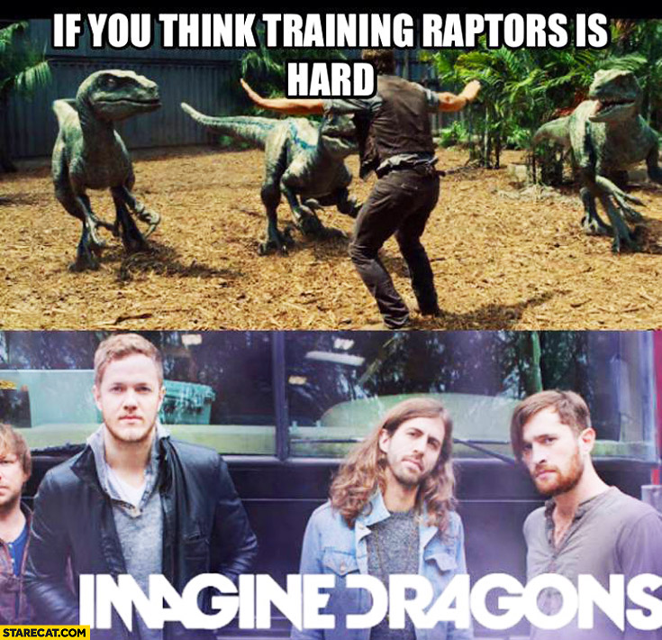 If you think training raptors is hard imagine dragons