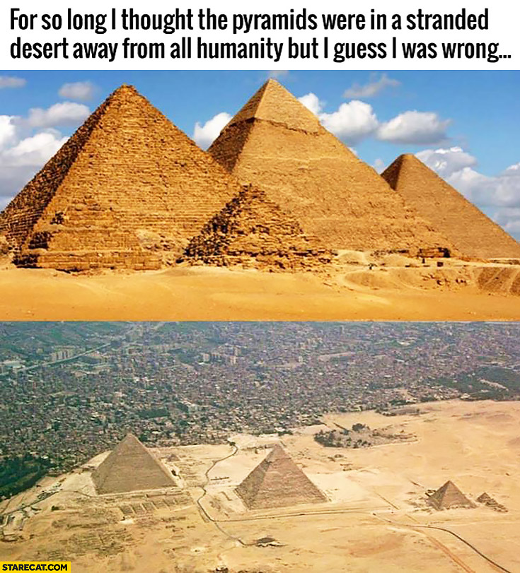 If you thought the pyramids were in a stranded desert away from all humanity you were wrong theyre close to the city