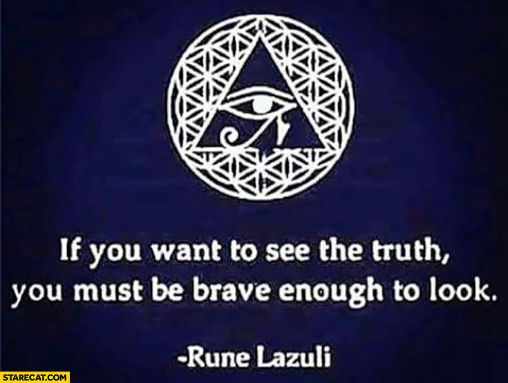 If you want to see the truth you must be brave enough to look Rune Lazuli quote