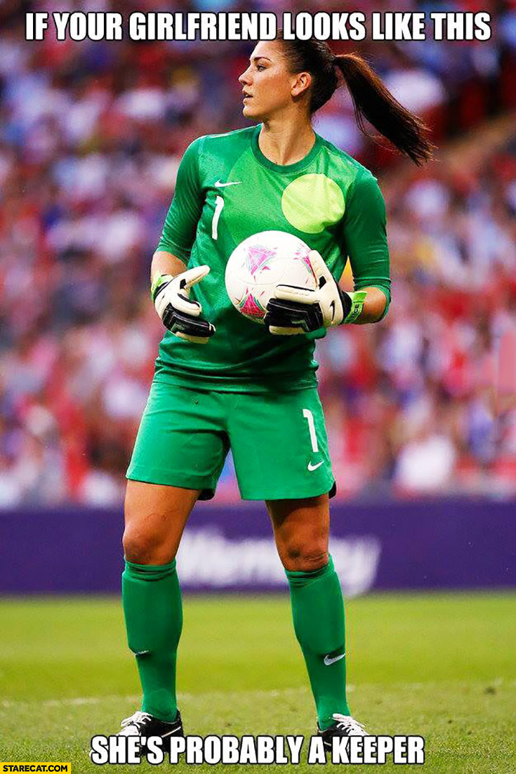 If your girlfriend looks like this she's probably a keeper. Goalkeeper
