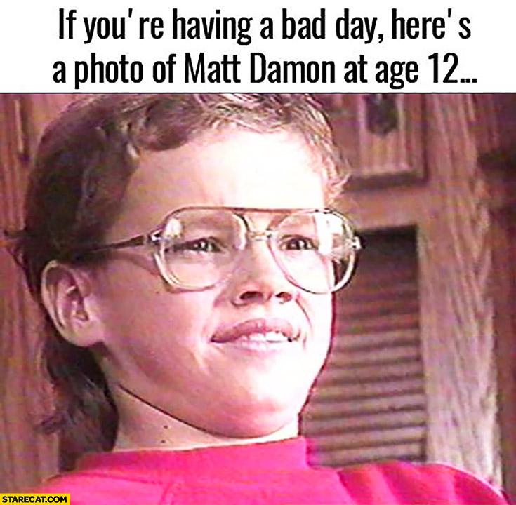 if youre having a bad day heres a photo of matt damon at age 12 glasses matt damon memes starecat com