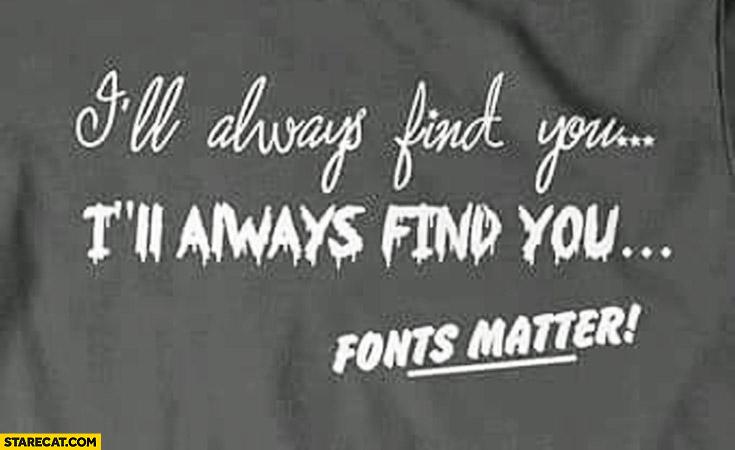 I'll always find you font matters