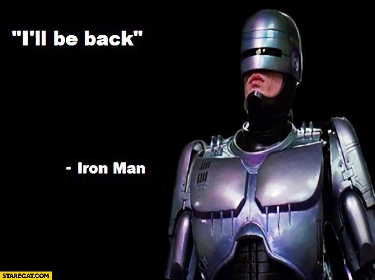 I'll be back Iron man Robocop