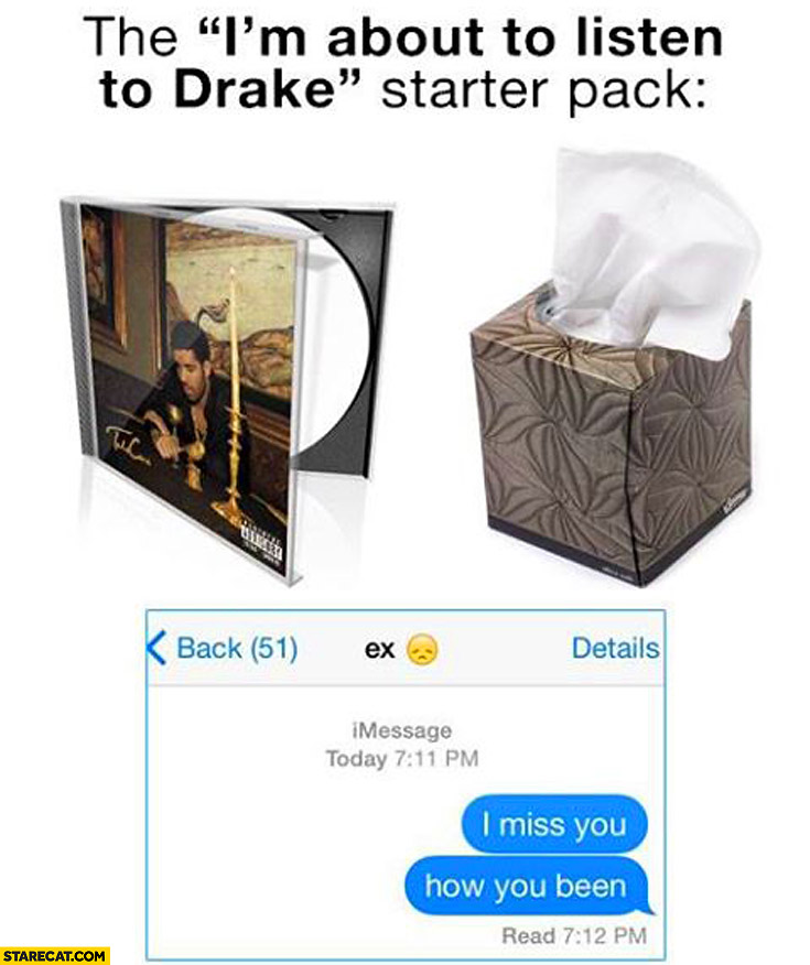 I'm about to listen to Drake starter pack tissues message to ex