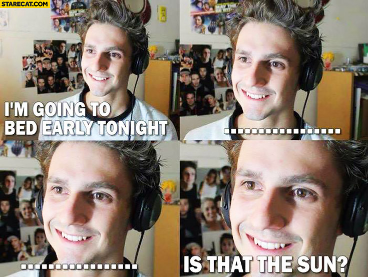 I'm going to bed early tonight, is that the sun?