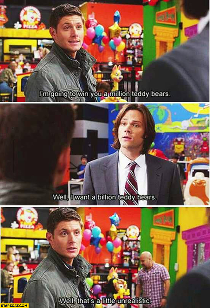 I'm going to win million teddy bears I want billion that's a little unrealistic Supernatural