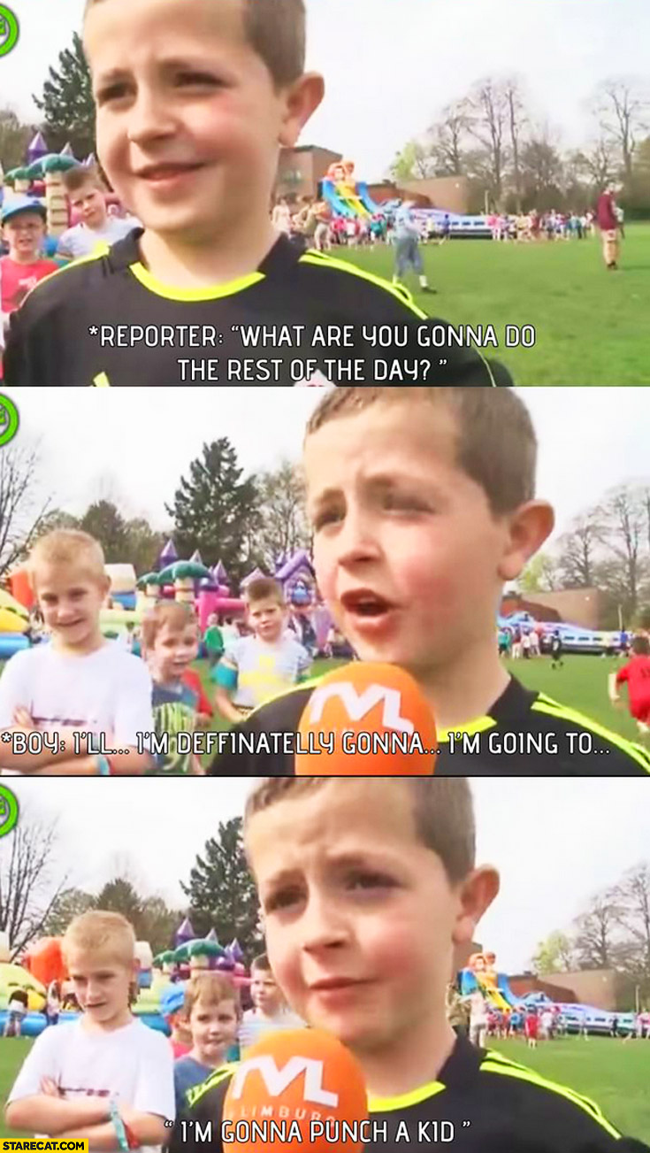 I'm gonna punch a kid interview what are you gonna do the rest of the day