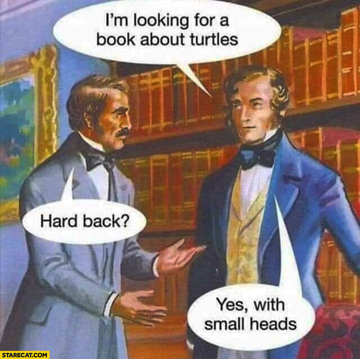 I'm looking for a book about turtles. Hard back? Yes, with small heads literally