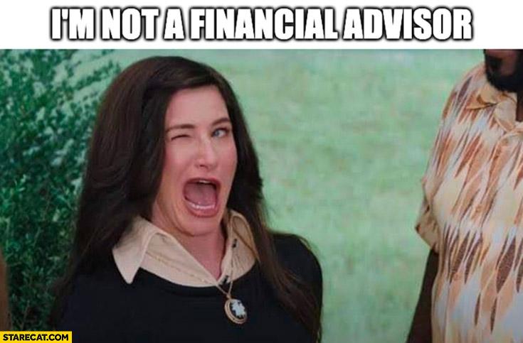 I'm not a financial advisor blinks eye