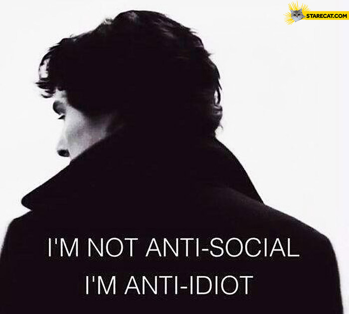 I'm not anti-social I'm anti-idiot