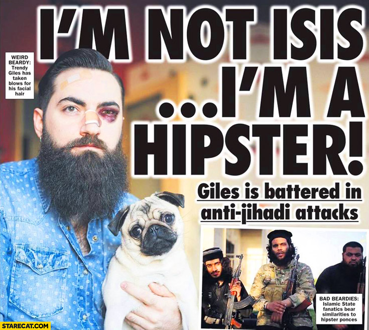 I'm not ISIS I'm a hipster. Giles is battered in anti-jihadi attacks