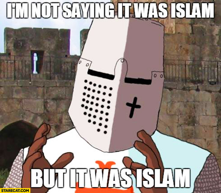 I M Not Saying It Was Islam But It Was Islam Knight Meme Paris