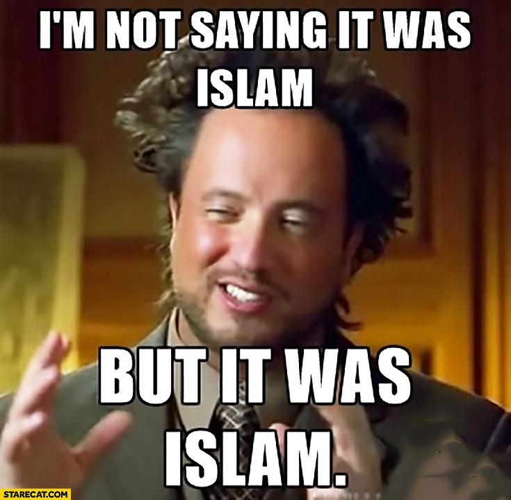 I'm not saying it was Islam but it was Islam terrorism aliens meme