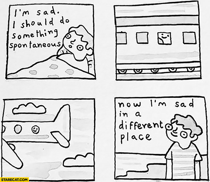 I'm sad I should do something spontaneous. Now I'm sad in a different place comic