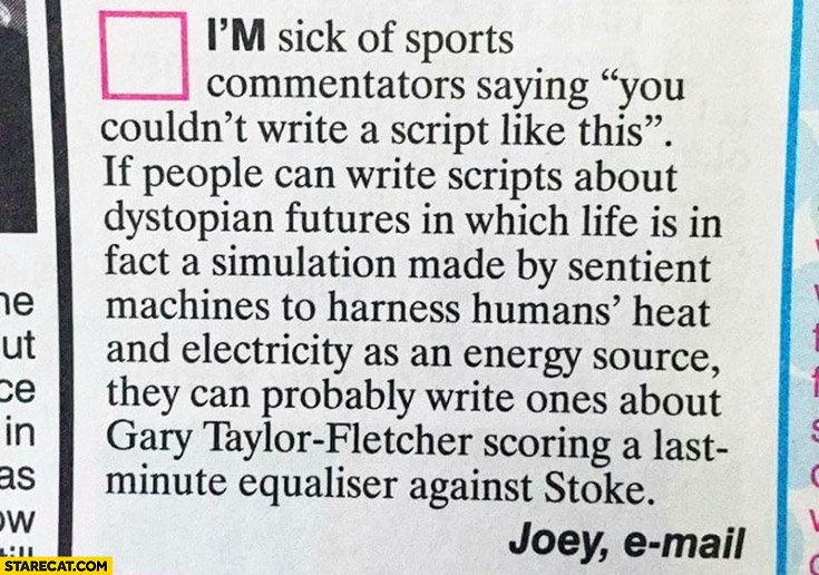 """I'm sick of sports commentators saying """"you couldn't write a script like this"""". If people can write scripts about dystopian futures they can probably write sport ones too"""