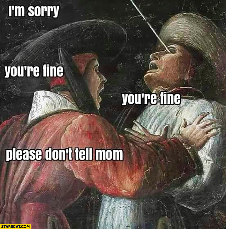I'm sorry, you're fine, please don't tell mom. Hit by an arrow in the eye