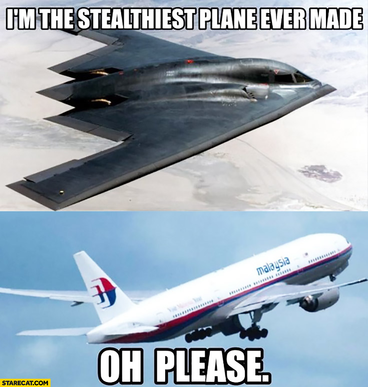 I'm the stealthiest plane ever made, oh please Malaysia Air flight 370
