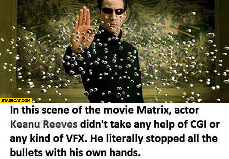 In Matrix scene Keanu Reeves didn't take any help of CGI, he literally stopped all the bullets with his own hands