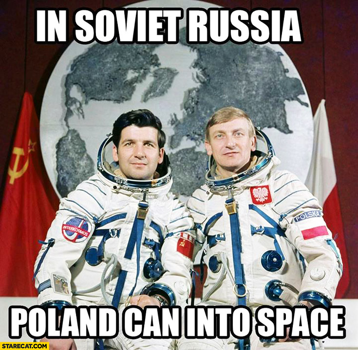 In Soviet Russia Poland can into space