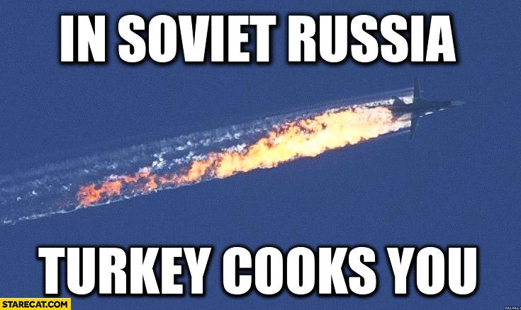 In Soviet Russia Turkey cooks you shot airplane jet fighter SU-24