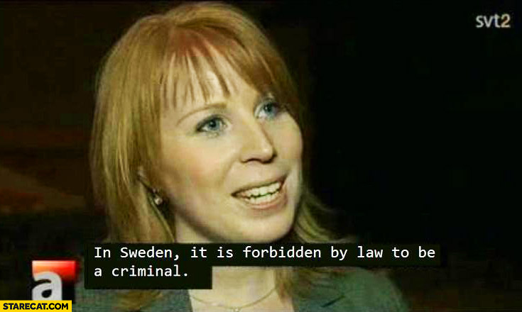 In Sweden it is forbidden by the law to be a criminal