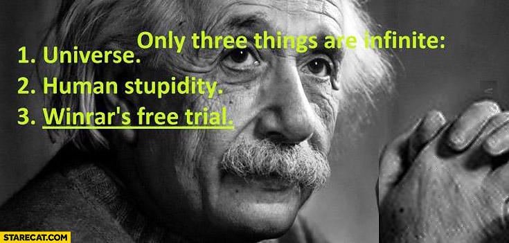 Infinite things universe human stupidity WinRar's free trial Einstein