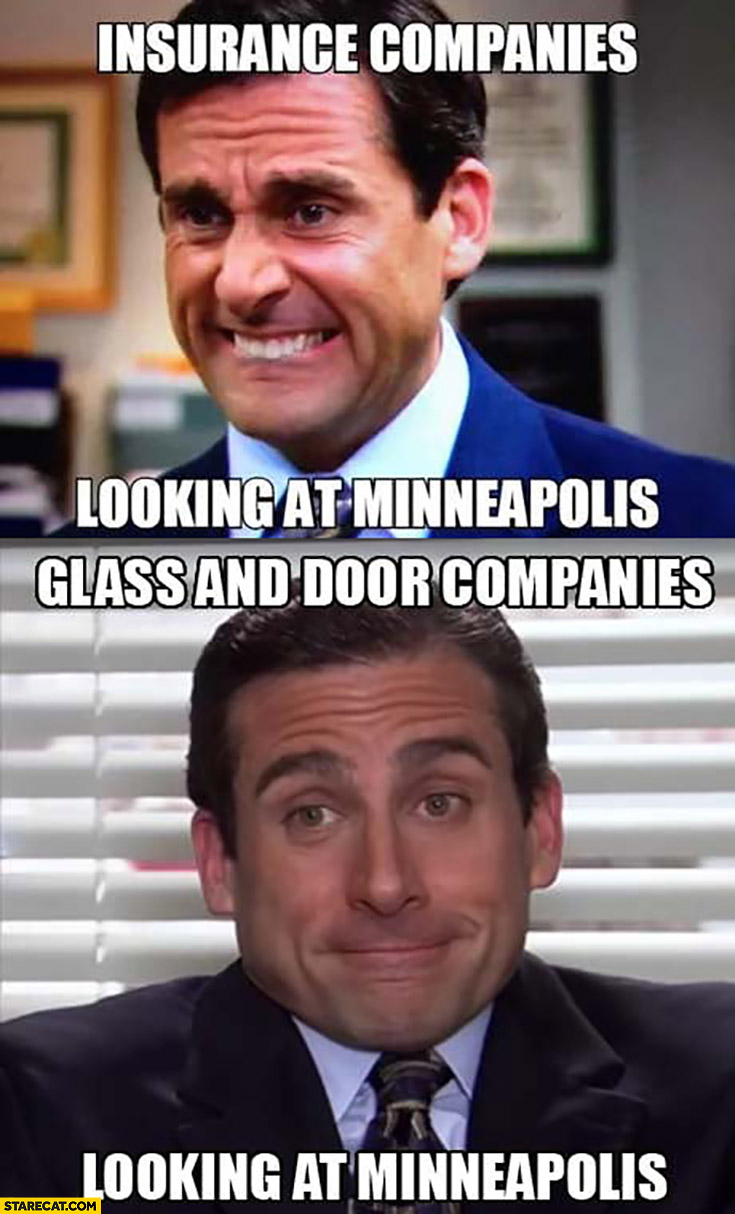 Insurance companies looking at Minneapolis vs glass and door companies looking at Minneapolis The Office Minneapolis riot memes
