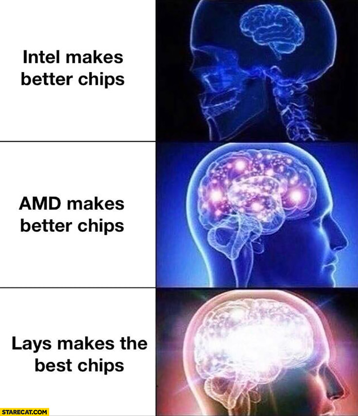 Intel, AMD makes better chips vs Lays makes better chips