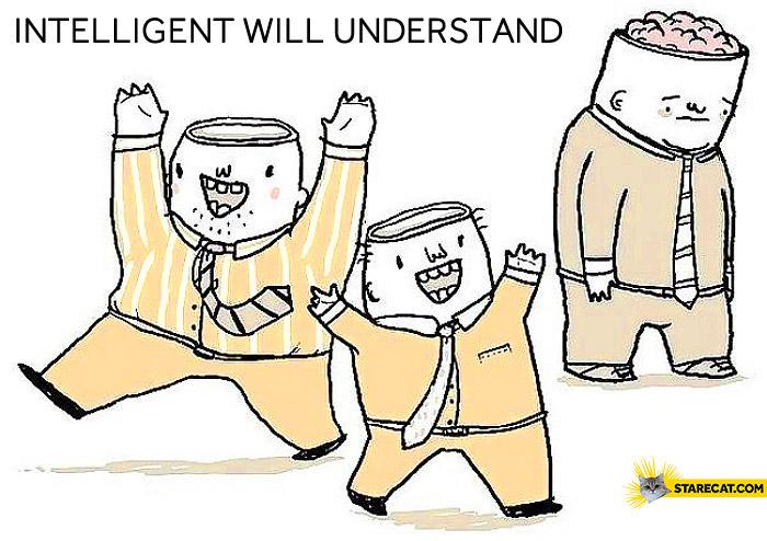 Intelligent will understand