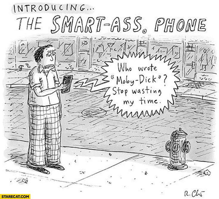 Introducing smart ass phone: who wrote Moby Dick stop? wasting my time!