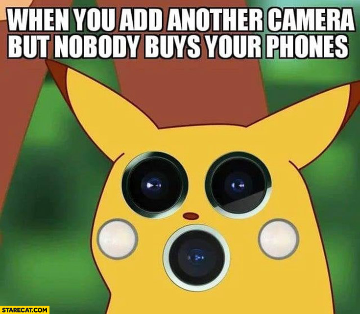iPhone 11 when you add another camera but nobody buys your phones Pikachu