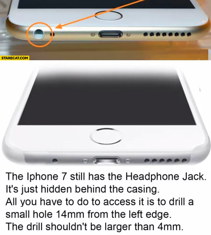 iPhone 7 still has headphone jack it's hidden behind the casing drill a small hole 14mm from the left edge drill shouldn't be larger than 4mm
