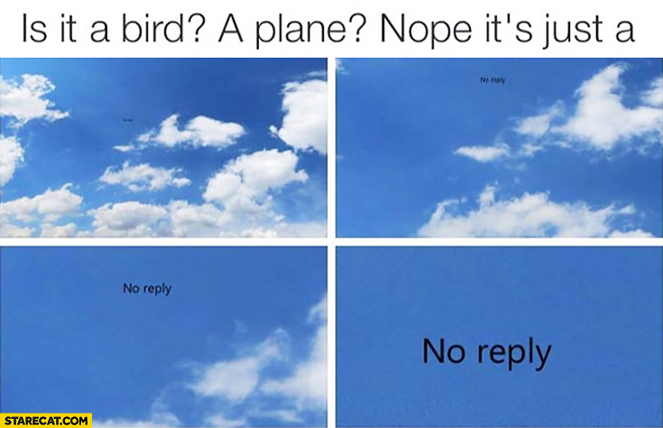 Is it a bird? A plane? Nope, it's just a no reply