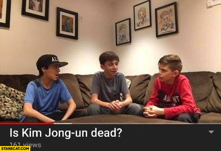 Is Kim Jong Un Dead Young Guys Discussing Youtube Video Meme Starecat Com Roses are red, violets are blue, kim jong un is dead, and so are you by mank_demes_54 more memes. is kim jong un dead young guys