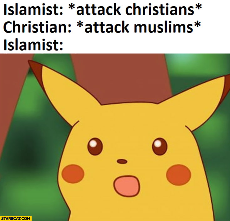 Islamist: *attack christians*, christian: *attack muslims* islamist shocked Pikachu