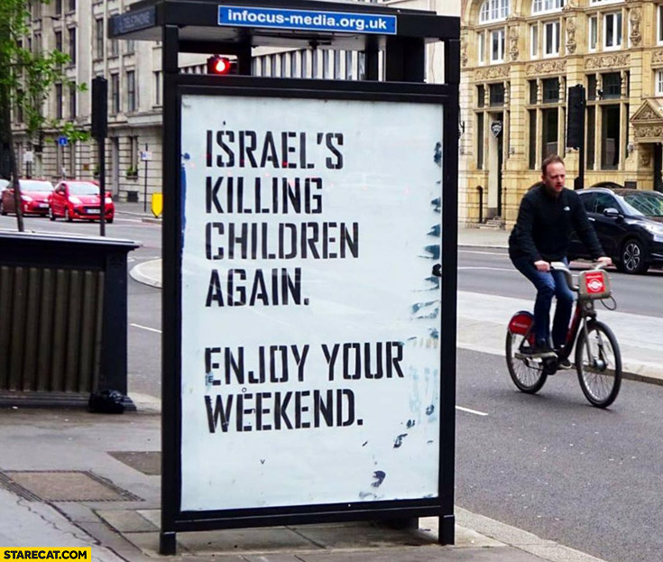 Israel's killing children again enjoy your weekend citylight ad quote
