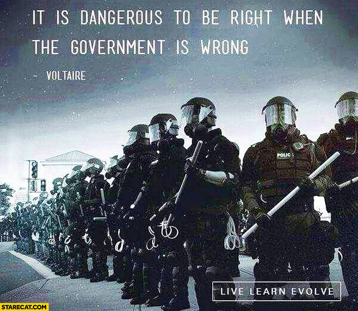It is dangerous to be right when the government is wrong Voltaire