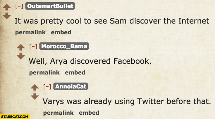 It was pretty cool to see Sam discover the internet, well Arya discovered facebook, Varys was already using twitter before that Game of Thrones