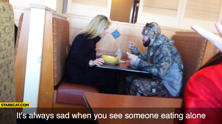 It's always sad when you see someone eating alone camouflage